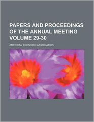 Papers and Proceedings of the Annual Meeting (29-30)