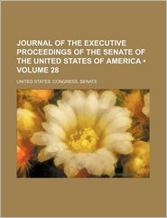 Journal of the Executive Proceedings of the Senate of the United States of America (Volume 28)