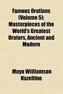 Famous Orations (Volume 5); Masterpieces of the World's Greatest Orators, Ancient and Modern