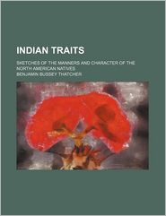 Indian Traits; Sketches of the Manners and Character of the North American Natives