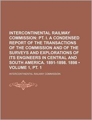 Intercontinental Railway Commission (Volume 1, PT. 1)