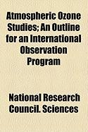 Atmospheric Ozone Studies; An Outline for an International Observation Program