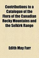 Contributions to a Catalogue of the Flora of the Canadian Rocky Mountains and the Selkirk Range
