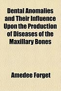 Dental Anomalies and Their Influence Upon the Production of Diseases of the Maxillary Bones