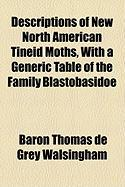 Descriptions of New North American Tineid Moths, with a Generic Table of the Family Blastobasidoe