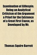 Examination of Gillespie; Being an Analytical Criticism of the Argument a Priori for the Existence of a Great First Cause, as Developed by Mr.