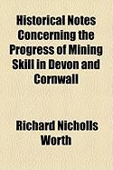 Historical Notes Concerning the Progress of Mining Skill in Devon and Cornwall