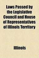 Laws Passed by the Legislative Council and House of Representatives of Illinois Territory