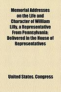 Memorial Addresses on the Life and Character of William Lilly, a Representative from Pennsylvania; Delivered in the House of Representatives