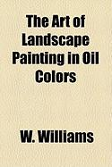 The Art of Landscape Painting in Oil Colors