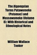 The Algonquian Terms Patawomeke (Potomac) and Massawomeke (Volume 8); With Historical and Ethnological Notes