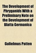 The Development of Phryganids with a Preliminary Note on the Development of Blatta Germanica