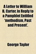 A Letter to William B. Carter, in Reply to a Pamphlet Entitled 'Methodism, Past and Present'.