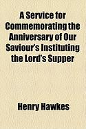 A Service for Commemorating the Anniversary of Our Saviour's Instituting the Lord's Supper
