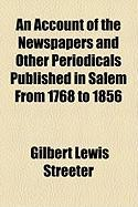 An Account of the Newspapers and Other Periodicals Published in Salem from 1768 to 1856