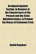 An Appeal Against Faction, in Respect of the Concurrence of the Present and the State Administrations, to Prevent the House of Commons from