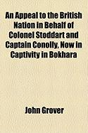An Appeal to the British Nation in Behalf of Colonel Stoddart and Captain Conolly, Now in Captivity in Bokhara