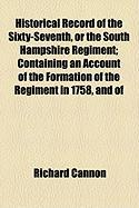 Historical Record of the Sixty-Seventh, or the South Hampshire Regiment; Containing an Account of the Formation of the Regiment in 1758, and of