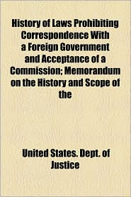 History of Laws Prohibiting Correspondence with a Foreign Government and Acceptance of a Commission; Memorandum on the History and Scope of the
