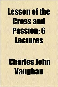 Lesson of the Cross and Passion; 6 Lectures