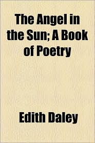 The Angel in the Sun; A Book of Poetry