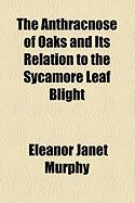 The Anthracnose of Oaks and Its Relation to the Sycamore Leaf Blight