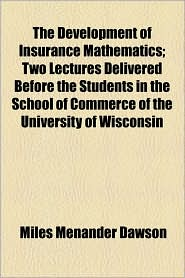 The Development of Insurance Mathematics; Two Lectures Delivered Before the Students in the School of Commerce of the University of Wisconsin