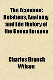 The Economic Relations, Anatomy, and Life History of the Genus Lernaea