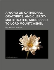 A Word on Cathedral-Oratorios and Clergy-Magistrates; Addressed to Lord Mountcashel