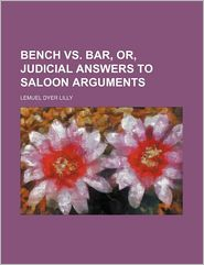 Bench vs. Bar, Or, Judicial Answers to Saloon Arguments