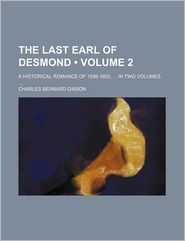 The Last Earl of Desmond (Volume 2); A Historical Romance of 1599-1603. in Two Volumes.