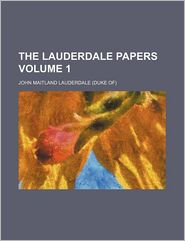 The Lauderdale Papers (Volume 1)