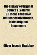 The Library of Original Sources (Volume 3); Ideas That Have Influenced Civilization, in the Original Documents