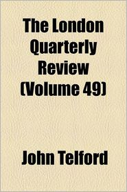 The London Quarterly Review (Volume 49)