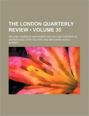 The London Quarterly Review (Volume 35)