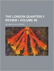 The London Quarterly Review (Volume 98)