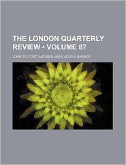 The London Quarterly Review (Volume 87)