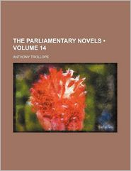 The Parliamentary Novels (Volume 14)