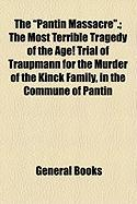 """The """"Pantin Massacre.""""; The Most Terrible Tragedy of the Age! Trial of Traupmann for the Murder of the Kinck Family, in the Commune of Pantin"""