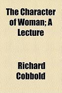The Character of Woman; A Lecture