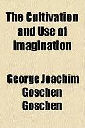 The Cultivation and Use of Imagination