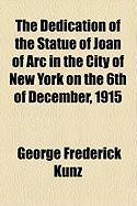 The Dedication of the Statue of Joan of Arc in the City of New York on the 6th of December, 1915