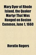 Mary Dyer of Rhode Island, the Quaker Martyr That Was Hanged on Boston Common, June 1, 1660