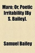 Maro; Or, Poetic Irritability [By S. Bailey].