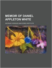 Memoir of Daniel Appleton White