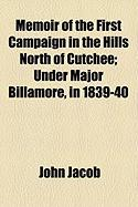 Memoir of the First Campaign in the Hills North of Cutchee; Under Major Billamore, in 1839-40
