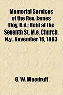 Memorial Services of the REV. James Floy, D.D.; Held at the Seventh St. M.E. Church, N.Y., November 16, 1863