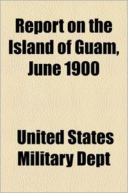 Report on the Island of Guam, June 1900