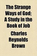 The Strange Ways of God; A Study in the Book of Job