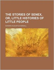 The Stories of Senex, Or, Little Histories of Little People